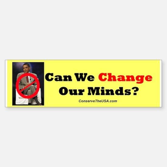 """""""Can We Change Our Minds?"""" Bumper Bumper Bumper Sticker"""