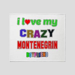 I Love My Crazy Montenegrin Boyfrien Throw Blanket