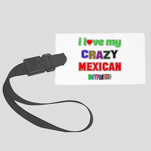 I Love My Crazy Mexican Boyfrien Large Luggage Tag