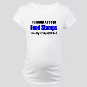 Food Stamps Maternity T-Shirt