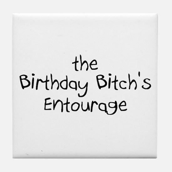 The Birthday Bitch's Entourage Tile Coaster