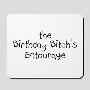 The Birthday Bitch's Entourage Mousepad