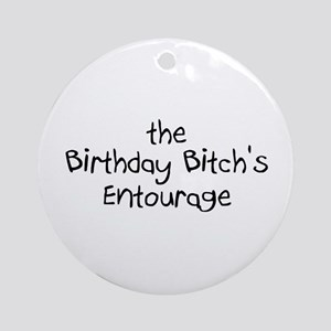 The Birthday Bitch's Entourage Ornament (Round)