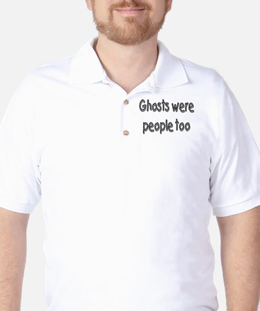 Ghosts Were People Too Golf Shirt
