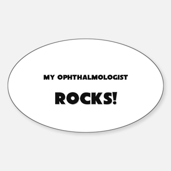 MY Ophthalmologist ROCKS! Oval Decal