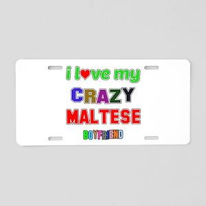 I Love My Crazy Maltese Boy Aluminum License Plate