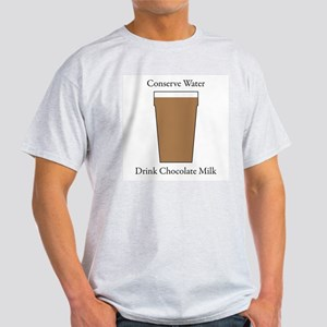 Conserve Water Drink Chocolate Milk Light T-Shirt