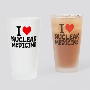 I Love Nuclear Medicine Drinking Glass