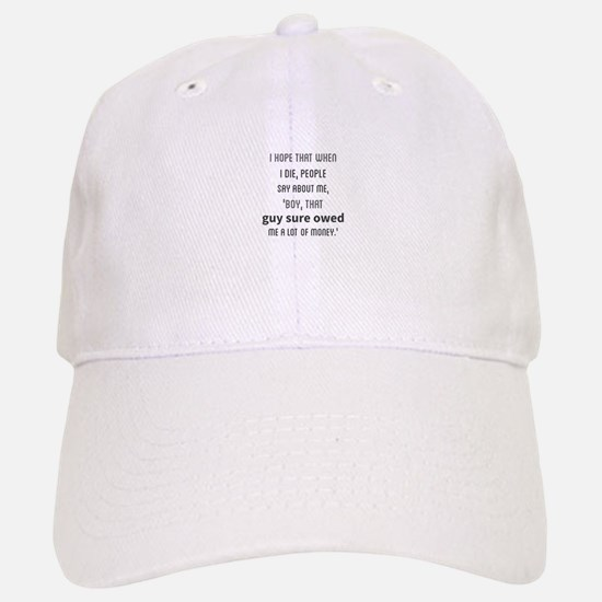 I hope that when I die, people say about me, ' Baseball Baseball Cap