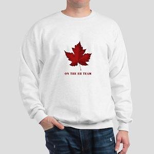 On the EH Team! Oh Canada! Sweatshirt