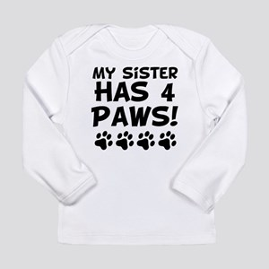 My Sister Has 4 Paws Long Sleeve T-Shirt
