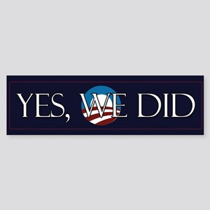 Yes We Did Bumper Sticker