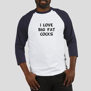 I LOVE BIG FAT COCKS Baseball Jersey
