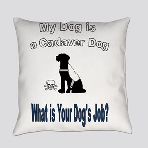I'm a cadaver dog Everyday Pillow
