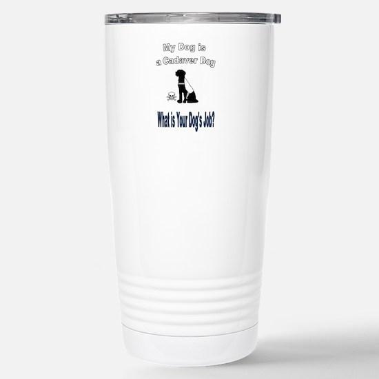 I'm a cadaver dog Travel Mug