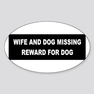 Wife & Dog Missing... Oval Sticker