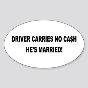Driver Carries No Cash - He's Married! Sticker (Ov