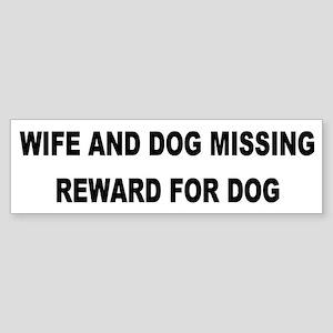 Wife & Dog Missing... Bumper Sticker