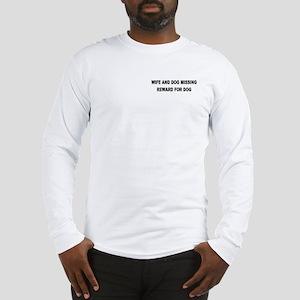 Wife & Dog Missing... Long Sleeve T-Shirt