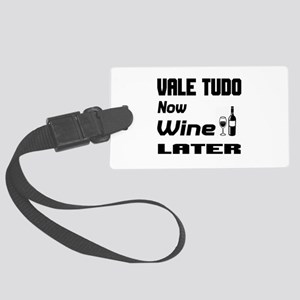 Vale Tudo Now Wine Later Large Luggage Tag