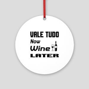 Vale Tudo Now Wine Later Round Ornament