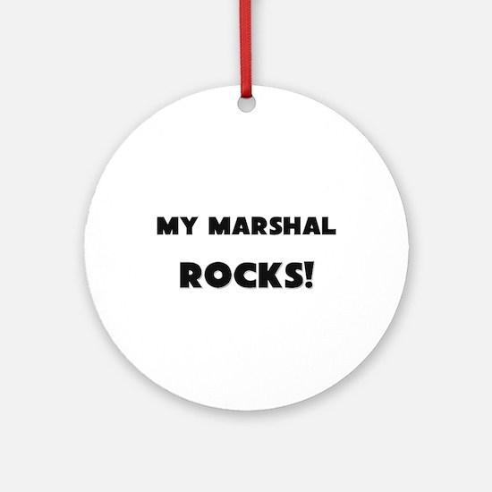 MY Marshal ROCKS! Ornament (Round)