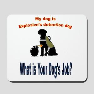 I'm an explosives detection dog Mousepad