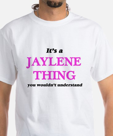 It's a Jaylene thing, you wouldn't T-Shirt