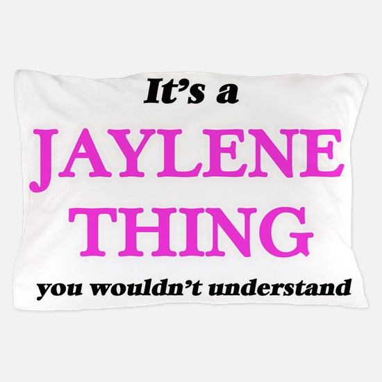It's a Jaylene thing, you wouldn&# Pillow Case