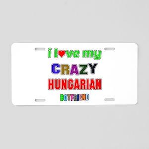 I Love My Crazy Hungarian B Aluminum License Plate