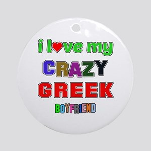 I Love My Crazy Greek Boyfriend Round Ornament