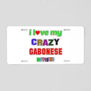 I Love My Crazy Gabonese Bo Aluminum License Plate
