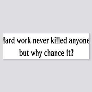 Hard work Bumper Sticker