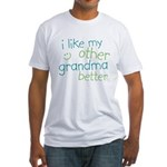 I Like My Other Grandma Better Fitted T-Shirt