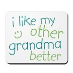 I Like My Other Grandma Better Mousepad