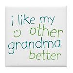 I Like My Other Grandma Better Tile Coaster