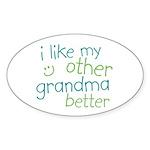 I Like My Other Grandma Better Sticker (Oval 10 pk