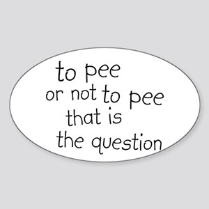 To Pee or Not To Pee Oval Sticker