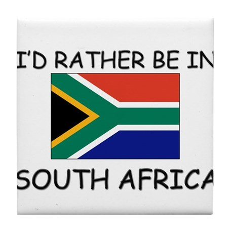 I'd rather be in South Africa Tile Coaster