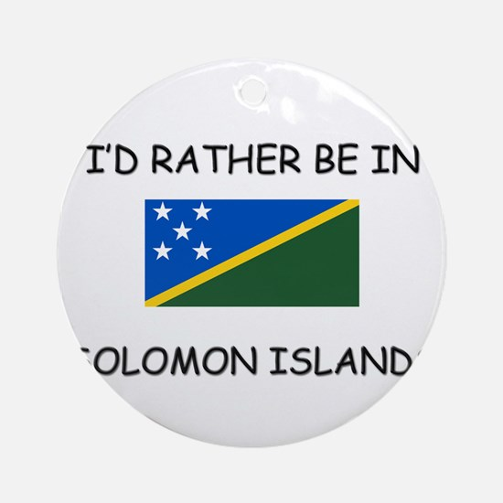 I'd rather be in Solomon Islands Ornament (Round)