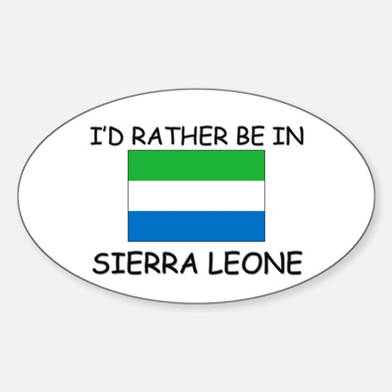 I'd rather be in Sierra Leone Oval Decal