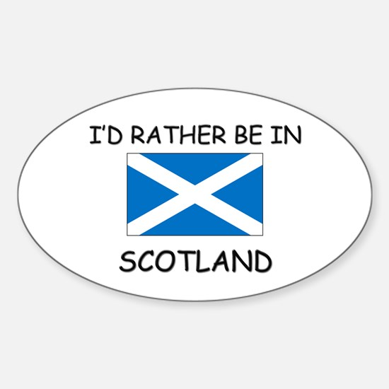 I'd rather be in Scotland Oval Decal