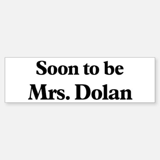Soon to be Mrs. Dolan Bumper Bumper Bumper Sticker