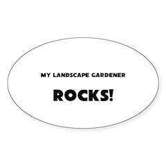 MY Landscape Gardener ROCKS! Oval Decal