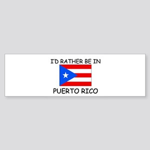 I'd rather be in Puerto Rico Bumper Sticker