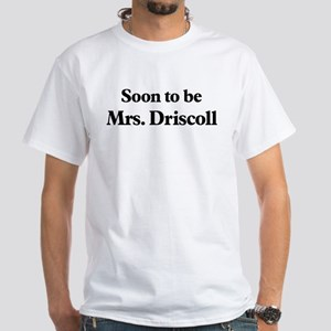 Soon to be Mrs. Driscoll White T-Shirt