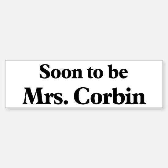 Soon to be Mrs. Corbin Bumper Bumper Bumper Sticker