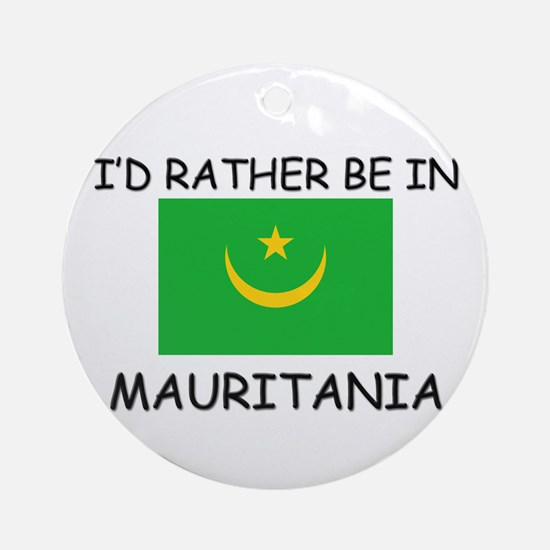 I'd rather be in Mauritania Ornament (Round)
