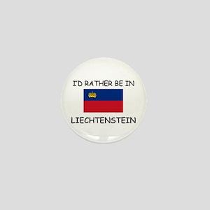 I'd rather be in Liechtenstein Mini Button