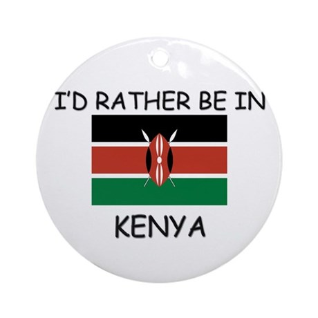 I'd rather be in Kenya Ornament (Round)